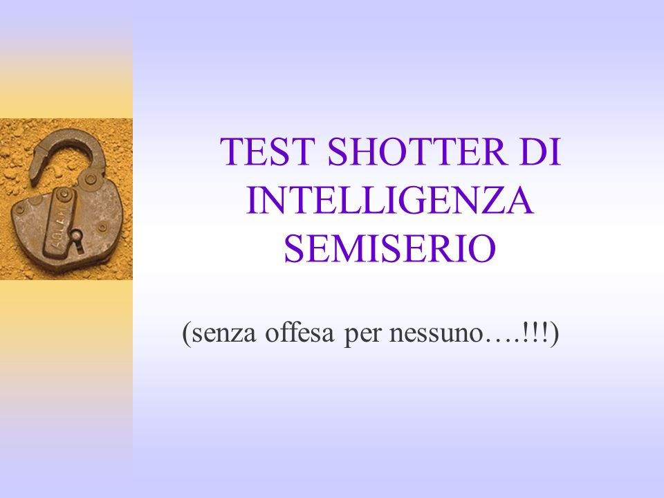 TEST SHOTTER DI INTELLIGENZA SEMISERIO (senza offesa per nessuno….!!!)