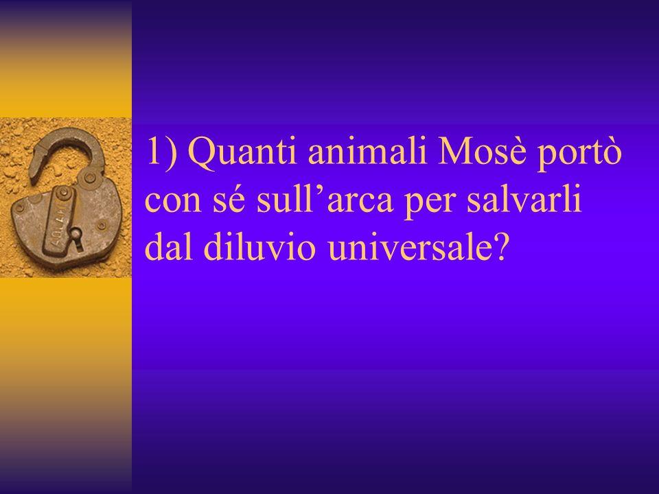 1) Quanti animali Mosè portò con sé sullarca per salvarli dal diluvio universale?