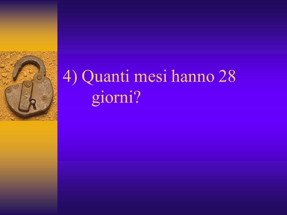 4) Quanti mesi hanno 28 giorni?