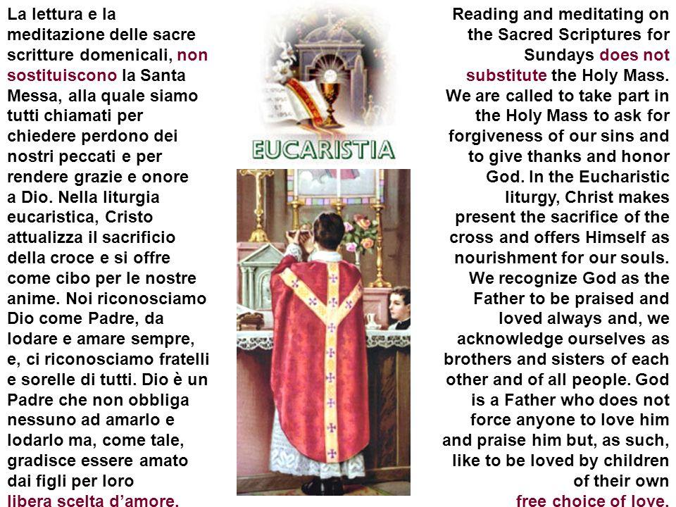 La lettura e la meditazione delle sacre scritture domenicali, non sostituiscono la Santa Messa, alla quale siamo tutti chiamati per chiedere perdono dei nostri peccati e per rendere grazie e onore a Dio.