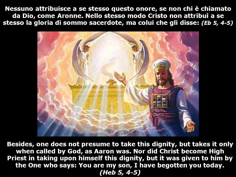 Nessuno attribuisce a se stesso questo onore, se non chi è chiamato da Dio, come Aronne.