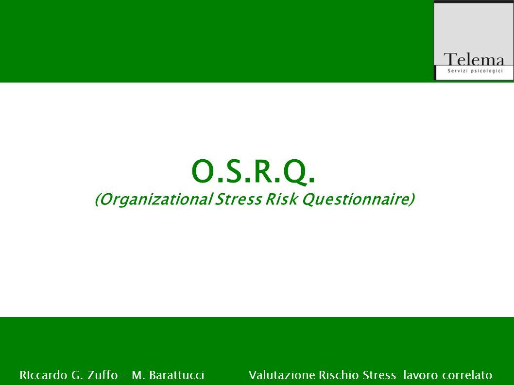 R. G. Zuffo, M. Barattucci Valutazione Rischio Stress-lavoro correlato O.S.R.Q. (Organizational Stress Risk Questionnaire) RIccardo G. Zuffo - M. Bara