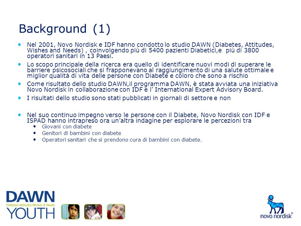 Background (1) Nel 2001, Novo Nordisk e IDF hanno condotto lo studio DAWN (Diabetes, Attitudes, Wishes and Needs), coinvolgendo più di 5400 pazienti D