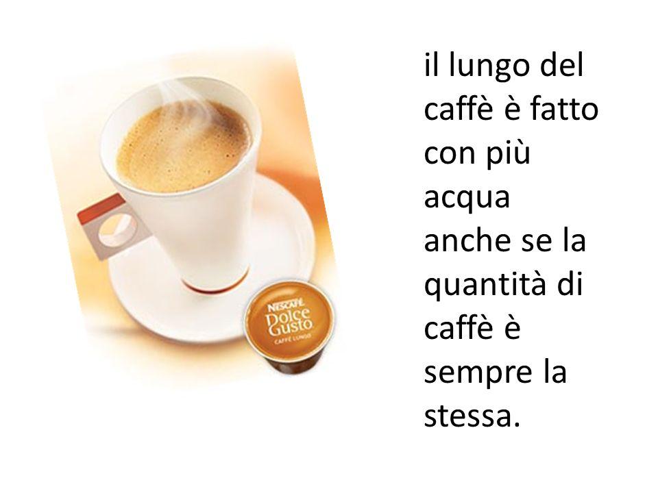 il lungo del caffè è fatto con più acqua anche se la quantità di caffè è sempre la stessa.