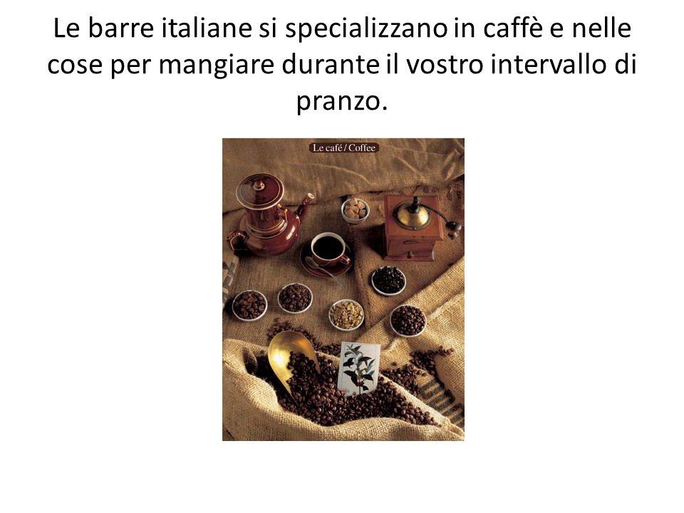Le barre italiane si specializzano in caffè e nelle cose per mangiare durante il vostro intervallo di pranzo.