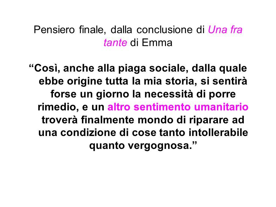 Pensiero finale, dalla conclusione di Una fra tante di Emma Così, anche alla piaga sociale, dalla quale ebbe origine tutta la mia storia, si sentirà f