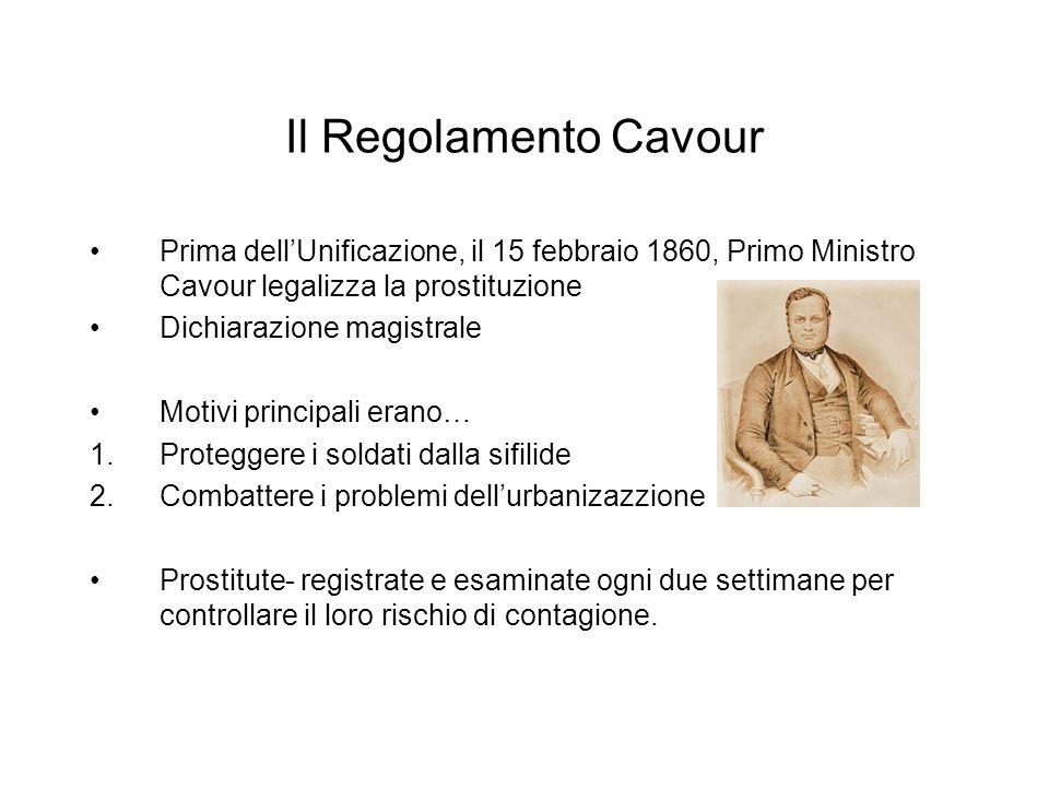 Il Regolamento Cavour Prima dellUnificazione, il 15 febbraio 1860, Primo Ministro Cavour legalizza la prostituzione Dichiarazione magistrale Motivi pr