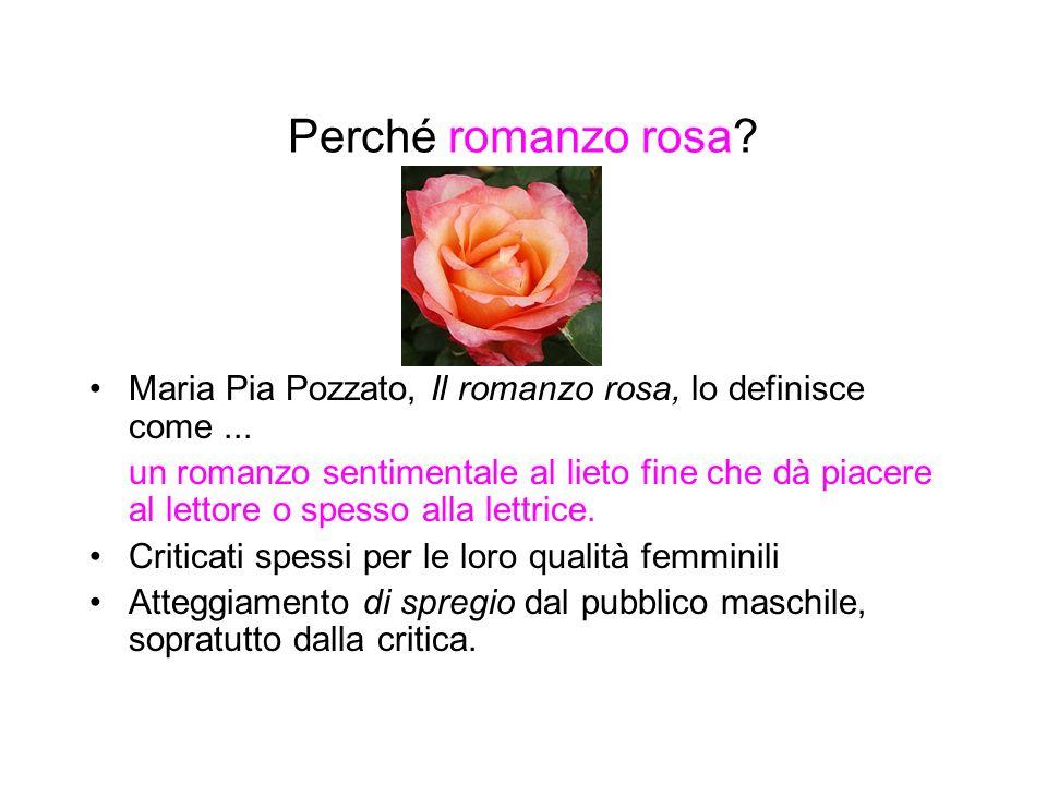 Perché romanzo rosa? Maria Pia Pozzato, Il romanzo rosa, lo definisce come... un romanzo sentimentale al lieto fine che dà piacere al lettore o spesso