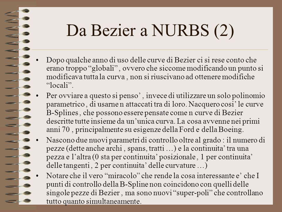 Da Bezier a NURBS (2) Dopo qualche anno di uso delle curve di Bezier ci si rese conto che erano troppo globali, ovvero che siccome modificando un punt