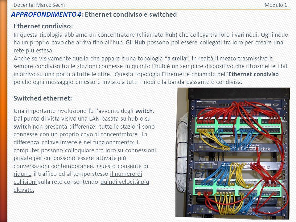 26 Docente: Marco Sechi Modulo 1 Ethernet condiviso: In questa tipologia abbiamo un concentratore (chiamato hub) che collega tra loro i vari nodi. Ogn