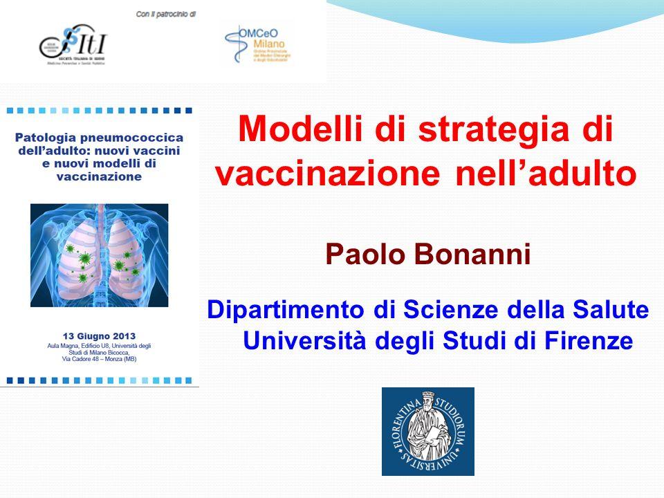 Modelli di strategia di vaccinazione nelladulto Paolo Bonanni Dipartimento di Scienze della Salute Università degli Studi di Firenze