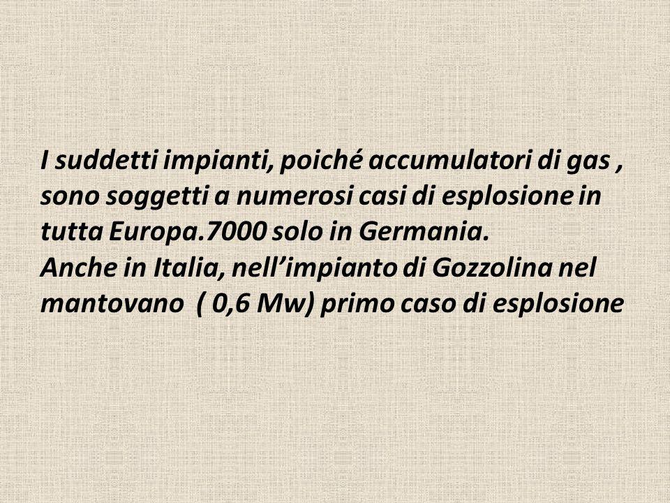 I suddetti impianti, poiché accumulatori di gas, sono soggetti a numerosi casi di esplosione in tutta Europa.7000 solo in Germania. Anche in Italia, n