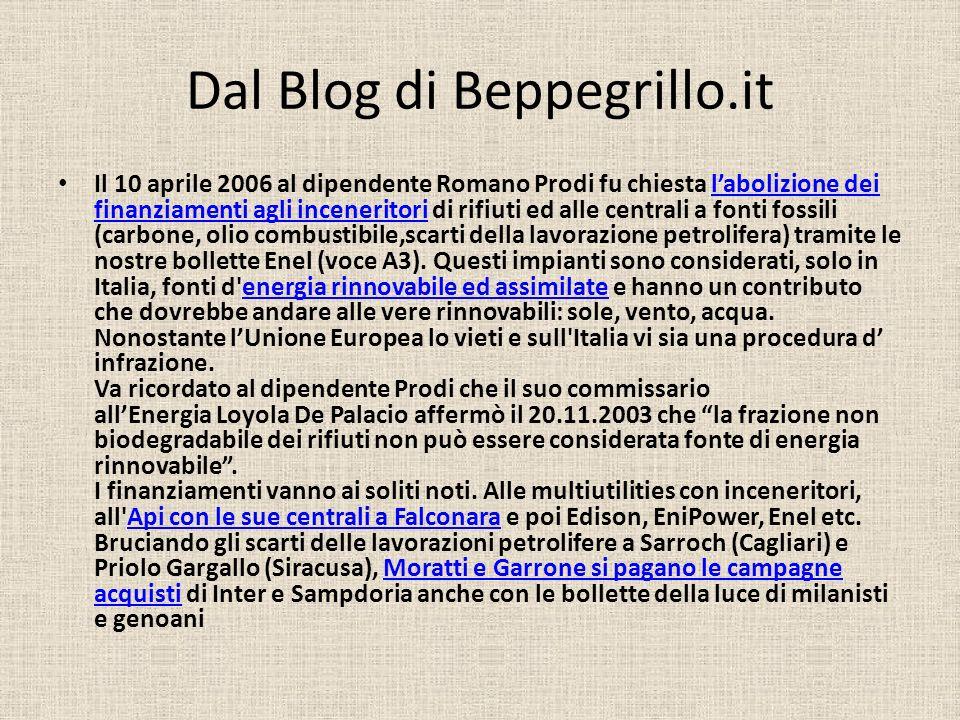 Dal Blog di Beppegrillo.it Il 10 aprile 2006 al dipendente Romano Prodi fu chiesta labolizione dei finanziamenti agli inceneritori di rifiuti ed alle