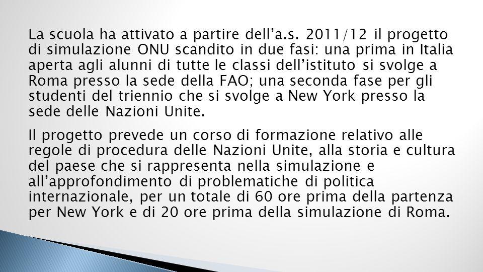 La scuola ha attivato a partire della.s. 2011/12 il progetto di simulazione ONU scandito in due fasi: una prima in Italia aperta agli alunni di tutte