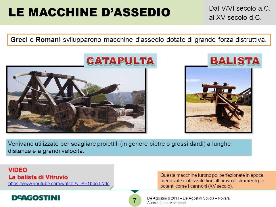 Queste macchine furono poi perfezionate in epoca medievale e utilizzate fino allarrivo di strumenti più potenti come i cannoni (XV secolo).
