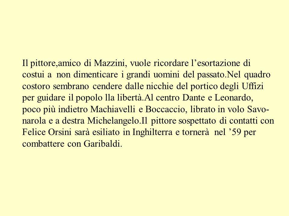 Il pittore,amico di Mazzini, vuole ricordare lesortazione di costui a non dimenticare i grandi uomini del passato.Nel quadro costoro sembrano cendere