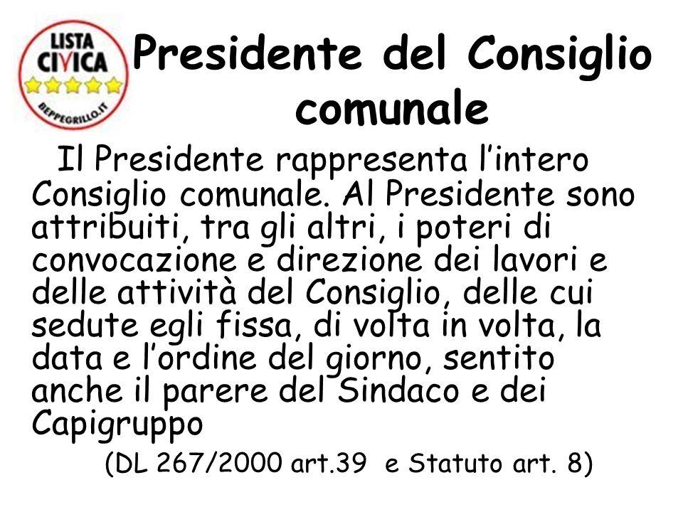 Presidente del Consiglio comunale Il Presidente rappresenta lintero Consiglio comunale. Al Presidente sono attribuiti, tra gli altri, i poteri di conv