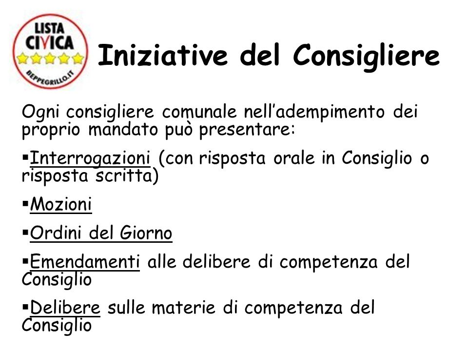 Iniziative del Consigliere Ogni consigliere comunale nelladempimento dei proprio mandato può presentare: Interrogazioni (con risposta orale in Consigl