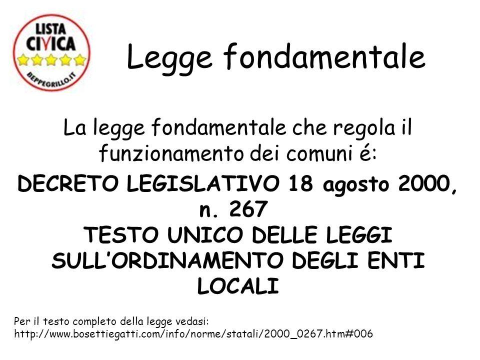 Legge fondamentale La legge fondamentale che regola il funzionamento dei comuni é: DECRETO LEGISLATIVO 18 agosto 2000, n. 267 TESTO UNICO DELLE LEGGI