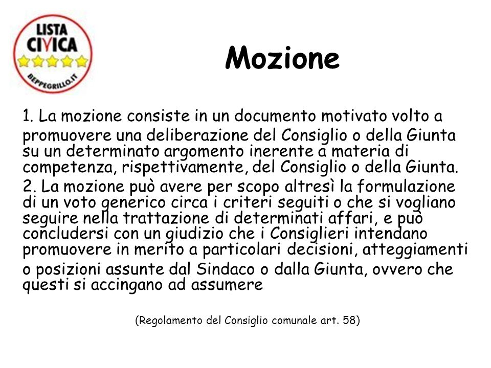 Mozione 1. La mozione consiste in un documento motivato volto a promuovere una deliberazione del Consiglio o della Giunta su un determinato argomento