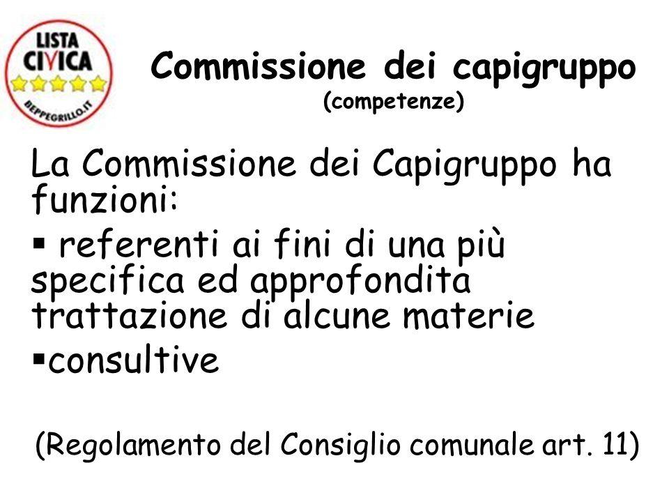 Commissione dei capigruppo (competenze) La Commissione dei Capigruppo ha funzioni: referenti ai fini di una più specifica ed approfondita trattazione
