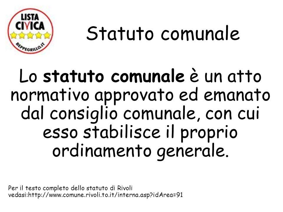 Statuto comunale Lo statuto comunale è un atto normativo approvato ed emanato dal consiglio comunale, con cui esso stabilisce il proprio ordinamento g