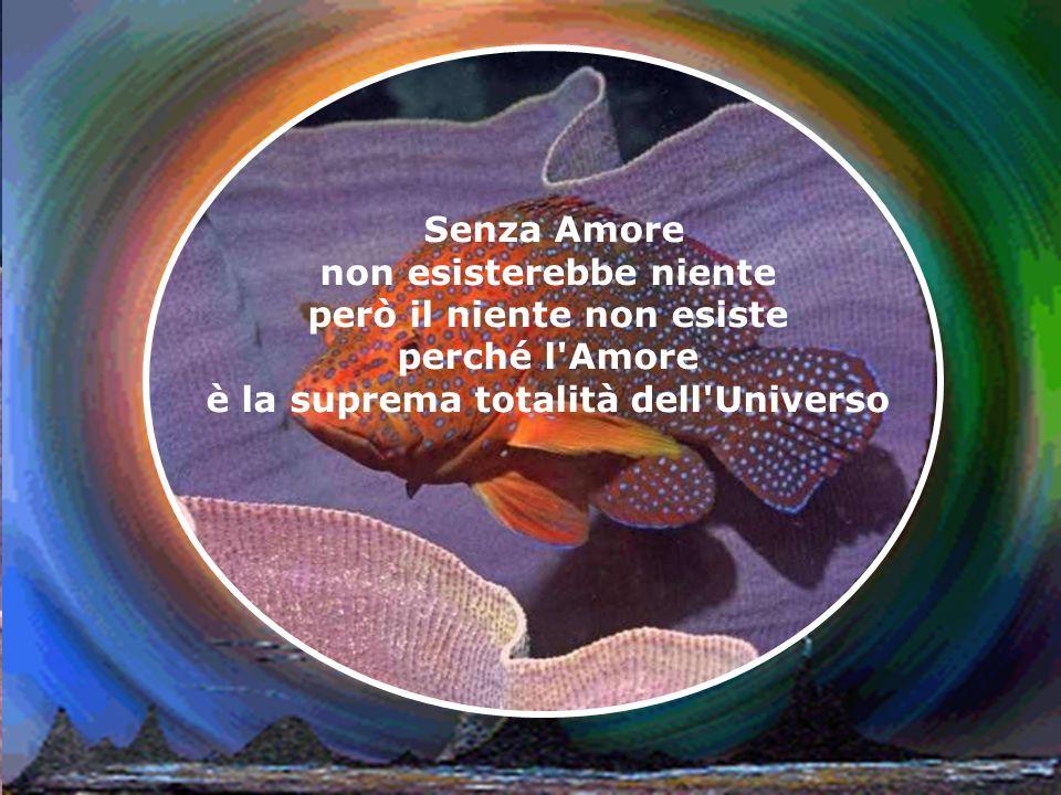 Senza Amore non esisterebbe la creazione né il Creatore neppure la materia e lenergia né spazio né tempo