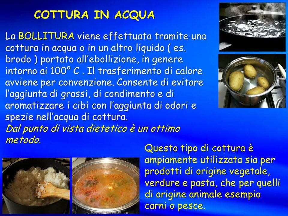 COTTURA IN ACQUA La BOLLITURA viene effettuata tramite una cottura in acqua o in un altro liquido ( es.