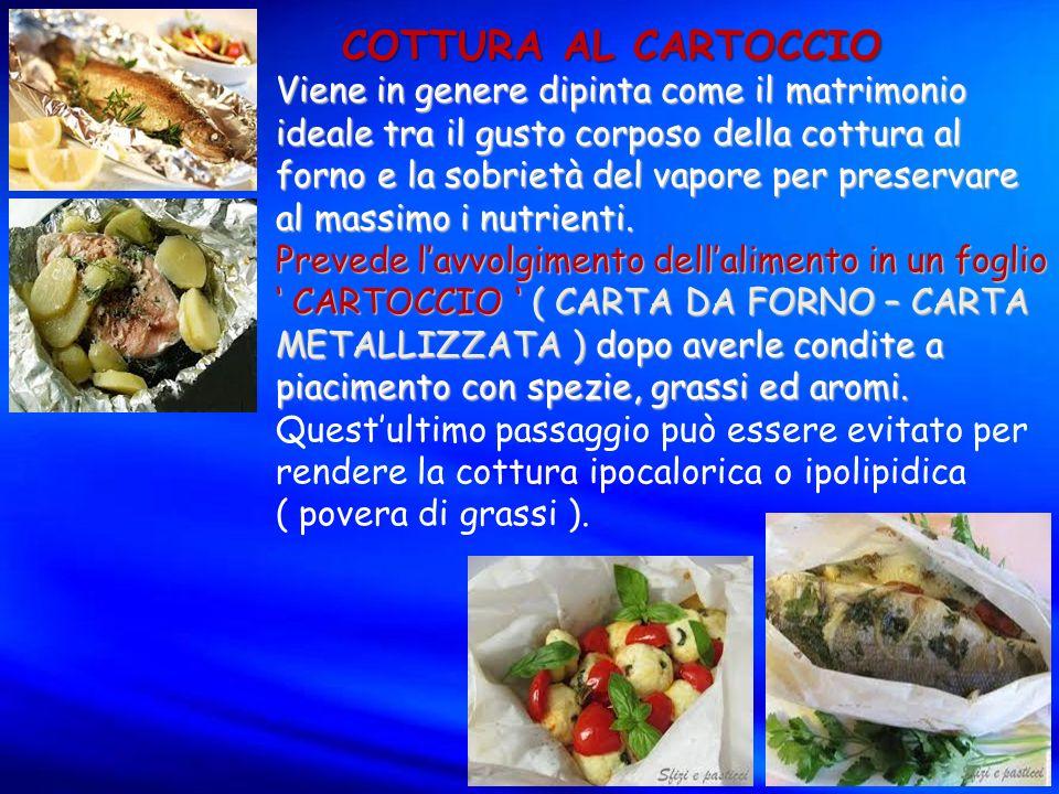 COTTURA AL CARTOCCIO Viene in genere dipinta come il matrimonio ideale tra il gusto corposo della cottura al forno e la sobrietà del vapore per preservare al massimo i nutrienti.