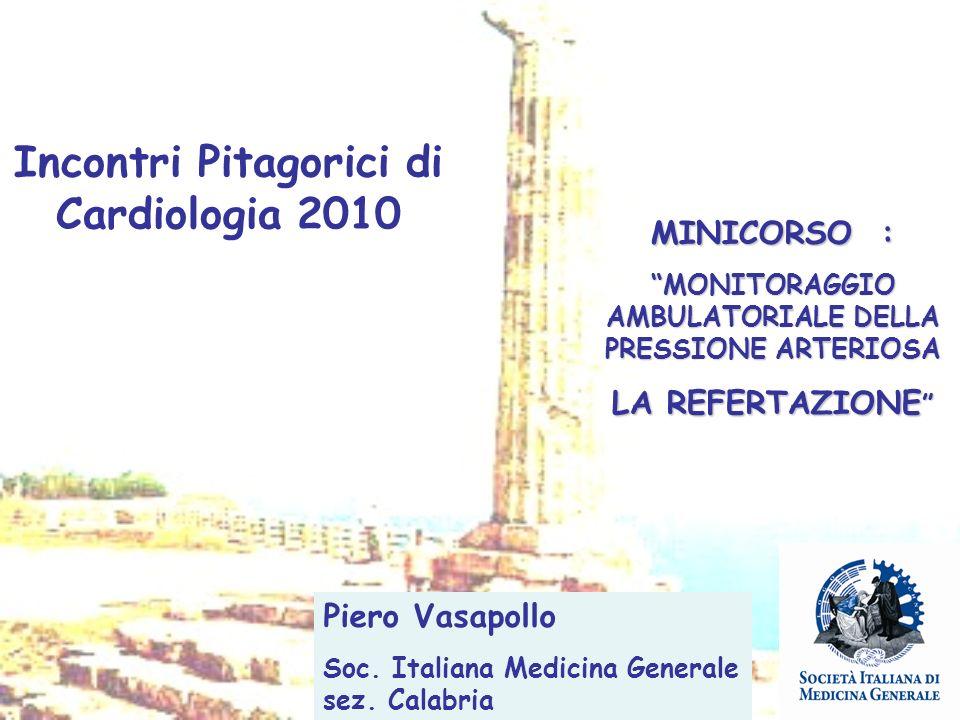Incontri Pitagorici di Cardiologia 2010 MINICORSO : MONITORAGGIO AMBULATORIALE DELLA PRESSIONE ARTERIOSA LA REFERTAZIONE LA REFERTAZIONE Piero Vasapol