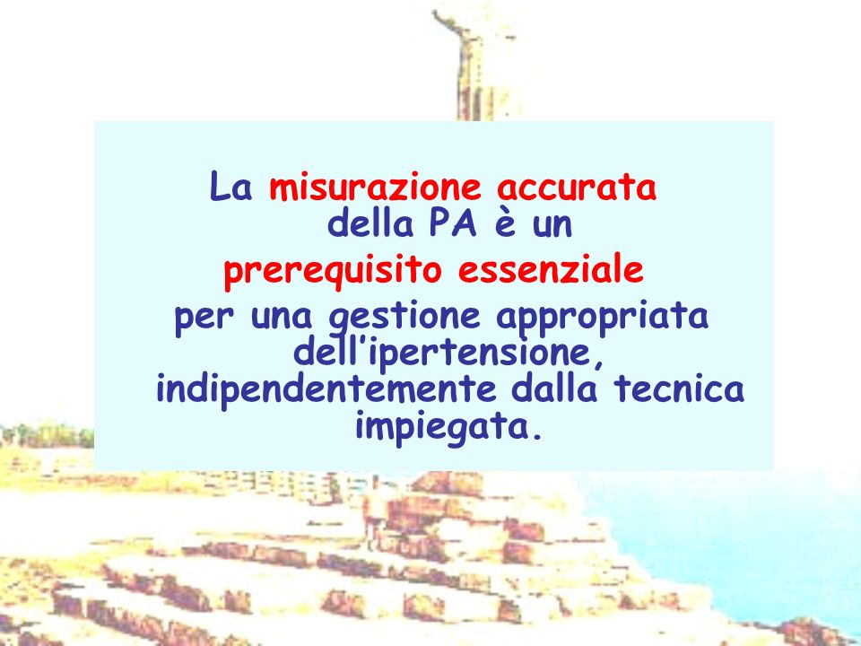 La misurazione accurata della PA è un prerequisito essenziale per una gestione appropriata dellipertensione, indipendentemente dalla tecnica impiegata