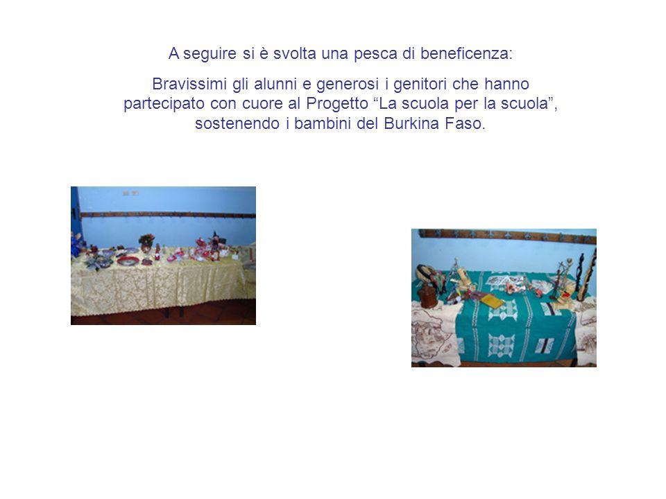 A seguire si è svolta una pesca di beneficenza: Bravissimi gli alunni e generosi i genitori che hanno partecipato con cuore al Progetto La scuola per la scuola, sostenendo i bambini del Burkina Faso.