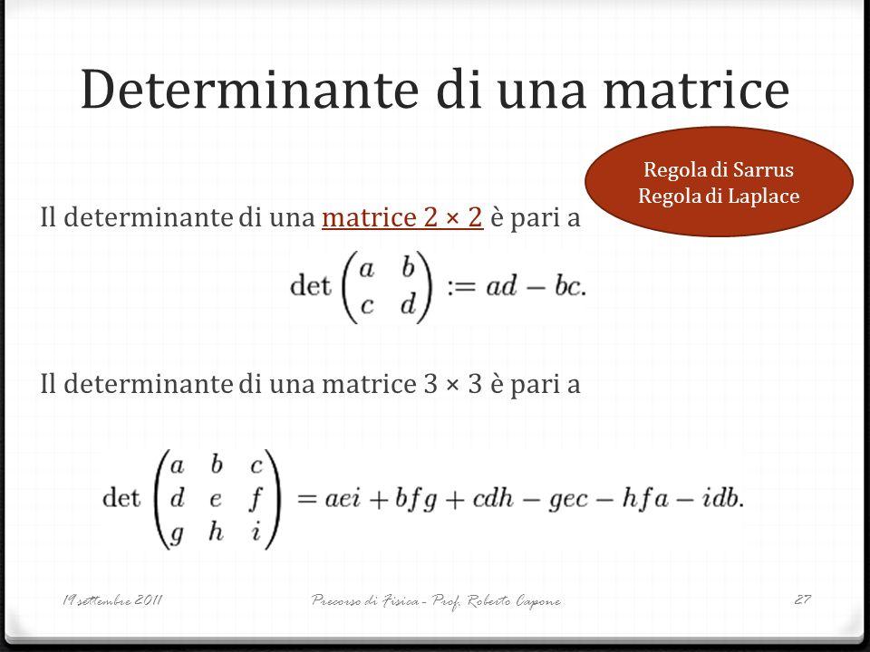 Determinante di una matrice Il determinante di una matrice 2 × 2 è pari amatrice 2 × 2 Il determinante di una matrice 3 × 3 è pari a 19 settembre 2011