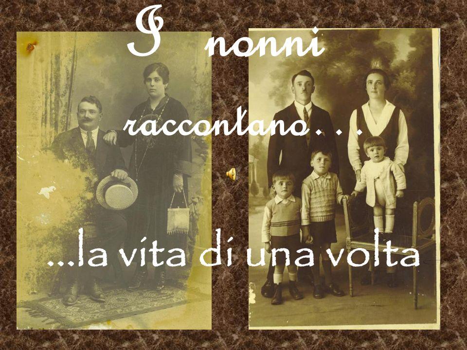 ...la vita di una volta I nonni raccontano…