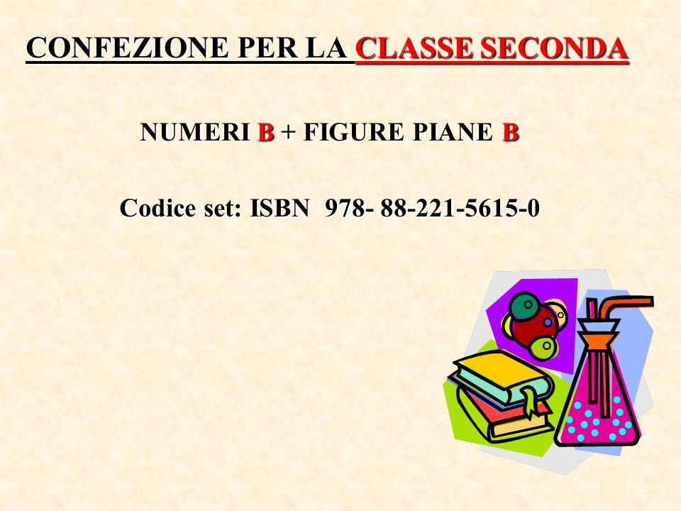 CONFEZIONE PER LA CLASSE SECONDA NUMERI B + FIGURE PIANE B Codice set: ISBN 978- 88-221-5615-0