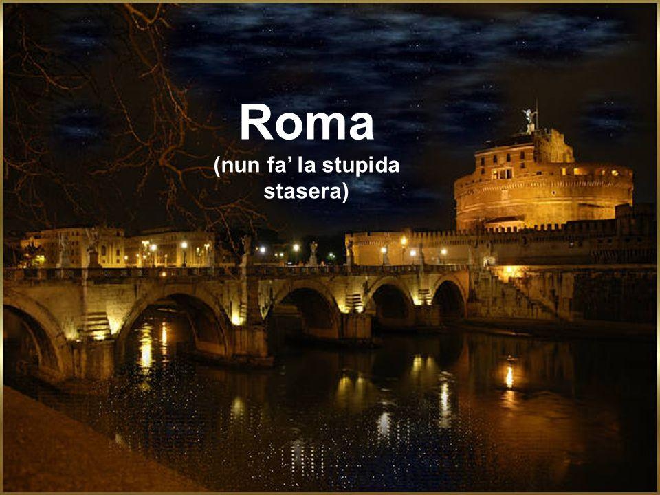 smorza quer venticello stuzzicarello che chai Roma, nun fa la stupida stasera