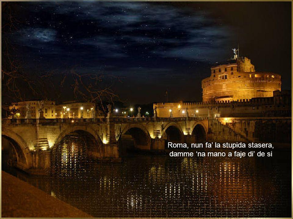Roma, nun fa la stupida stasera, damme na mano a faje di de si