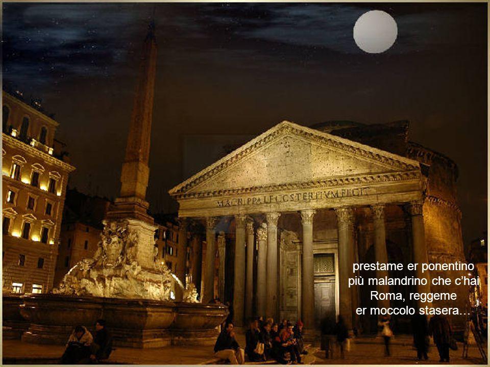 prestame er ponentino più malandrino che chai Roma, reggeme er moccolo stasera…