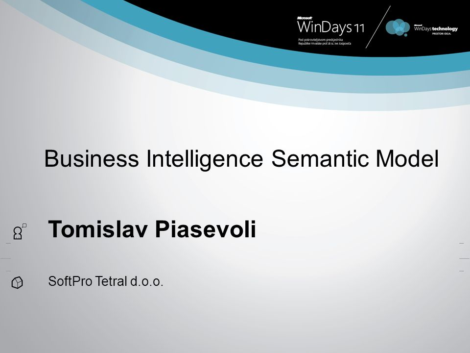 Business Intelligence Semantic Model Tomislav Piasevoli SoftPro Tetral d.o.o.