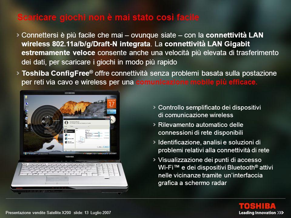 Presentazione vendite Satellite X200 slide: 12 Luglio 2007 Facilità duso per chi gioca WindowsMail ConfigFree Raccolta foto di Windows Avvio applicazione 1 – 3 Volume Satellite X200 è dotato di una tastiera full-size con tastierino numerico, per un facile accesso a tutti i comandi.