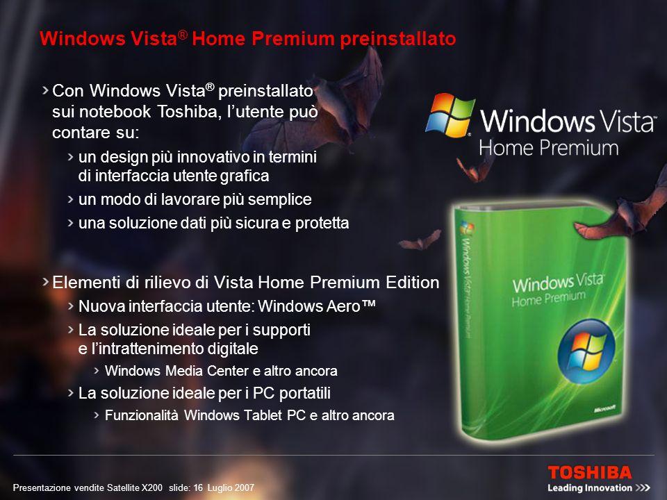 Presentazione vendite Satellite X200 slide: 15 Luglio 2007 Funzionalità avanzate di espansione integrata 6 porte USB 2.0 Porta per monitor esterno (RGB) Slot Express Card Slot per supporto media 5-in-1 HDMI S/P DIF Porta TV-out