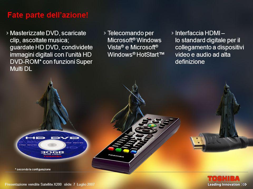 Presentazione vendite Satellite X200 slide: 6 Luglio 2007 Schermo TFT 1.680 x 1.050 pixel in formato 16:10 Schermo Toshiba TruBrite ® sorprendentemente brillante colori nitidi Fate parte dellazione.