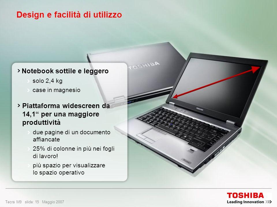 Tecra M9 slide: 14 Maggio 2007 Design innovativo Le utility Toshiba sono state progettate per integrarsi con l'interfaccia Aero I notebook Toshiba ott