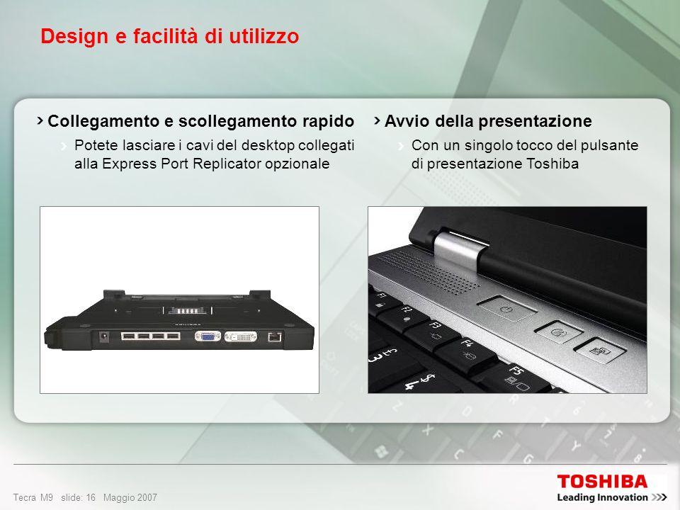 Tecra M9 slide: 15 Maggio 2007 Design e facilità di utilizzo Notebook sottile e leggero solo 2,4 kg case in magnesio Piattaforma widescreen da 14,1 per una maggiore produttività due pagine di un documento affiancate 25% di colonne in più nei fogli di lavoro.