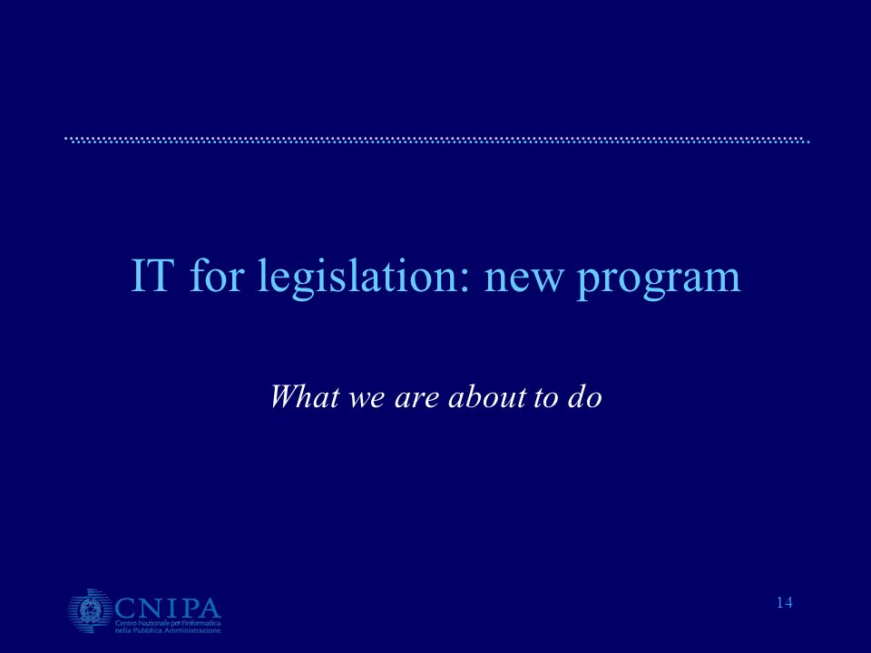 14 IT for legislation: new program What we are about to do