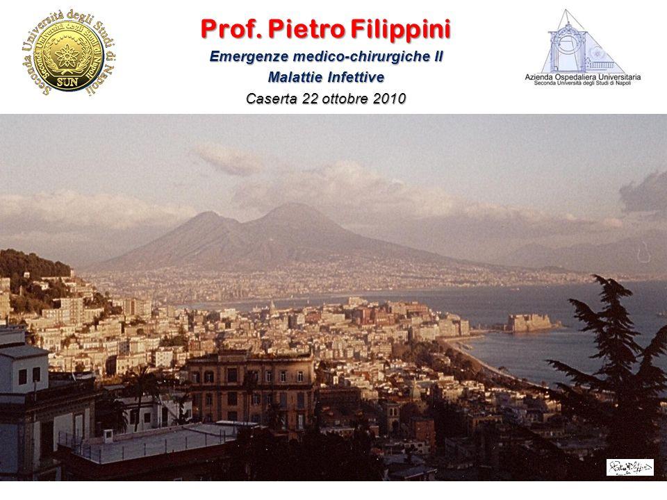 Prof. Pietro Filippini Emergenze medico-chirurgiche II Malattie Infettive Caserta 22 ottobre 2010