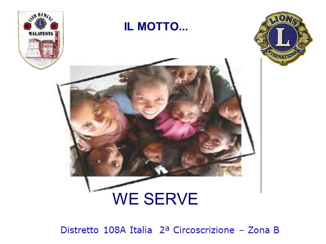 WE SERVE IL MOTTO... Distretto 108A Italia 2ª Circoscrizione – Zona B