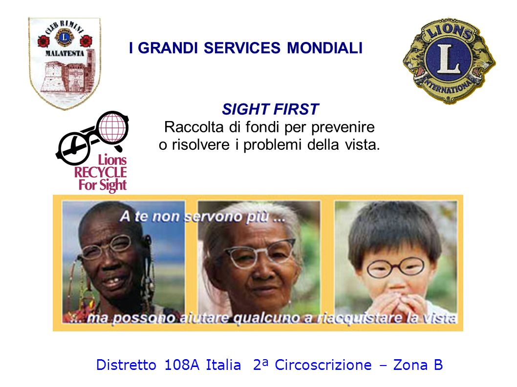 SIGHT FIRST Raccolta di fondi per prevenire o risolvere i problemi della vista. I GRANDI SERVICES MONDIALI Distretto 108A Italia 2ª Circoscrizione – Z