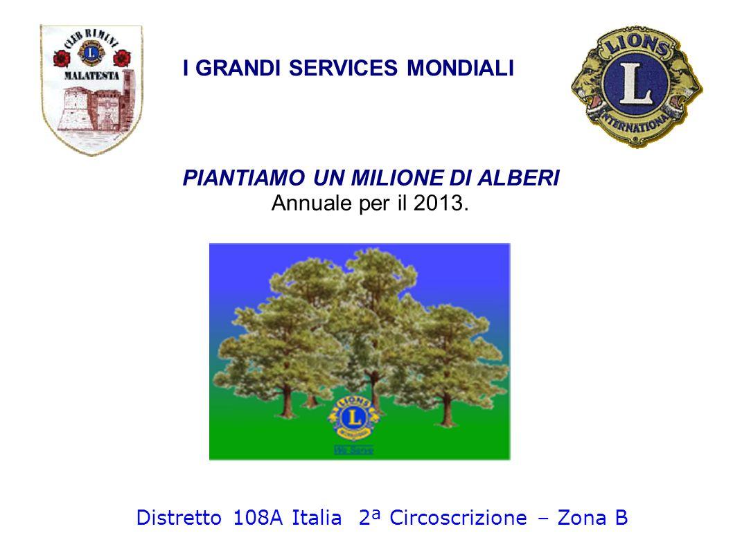 PIANTIAMO UN MILIONE DI ALBERI Annuale per il 2013. I GRANDI SERVICES MONDIALI Distretto 108A Italia 2ª Circoscrizione – Zona B