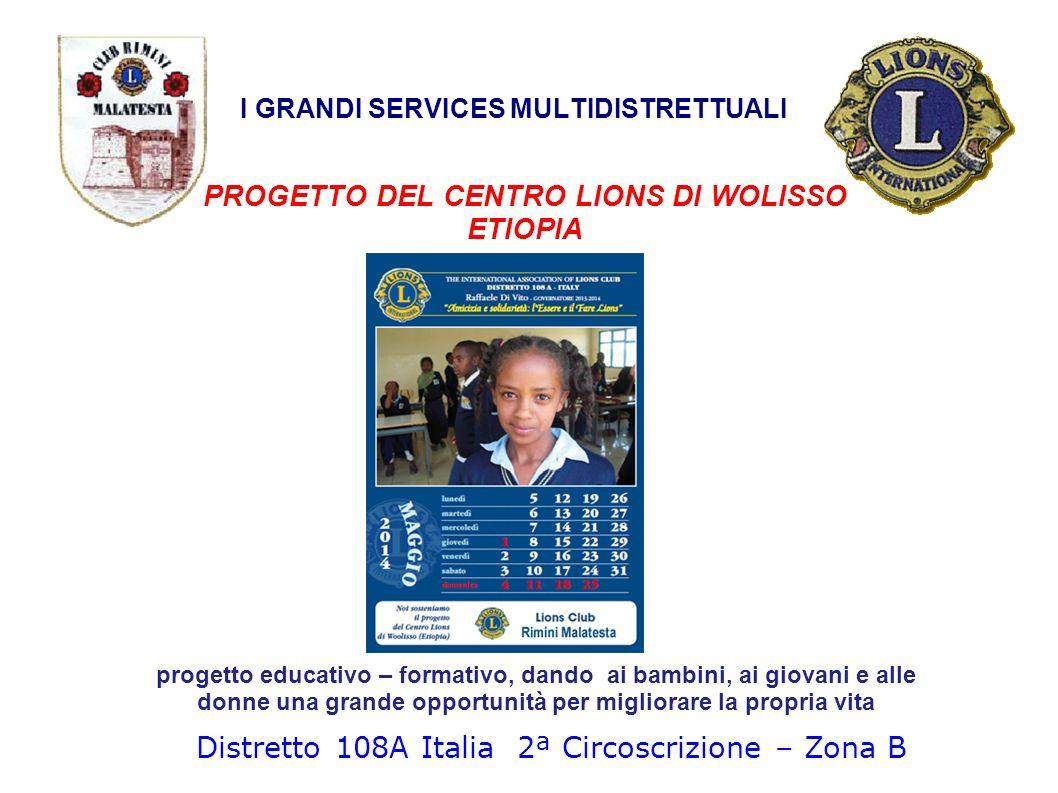 I GRANDI SERVICES MULTIDISTRETTUALI PROGETTO DEL CENTRO LIONS DI WOLISSO ETIOPIA Distretto 108A Italia 2ª Circoscrizione – Zona B progetto educativo –